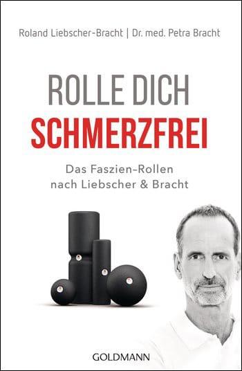 """""""Rolle dich schmerzfrei - Das Faszien-Rollen nach Liebscher & Bracht"""", Roland Liebscher-Bracht und Dr. med. Petra Bracht (Goldmann)"""